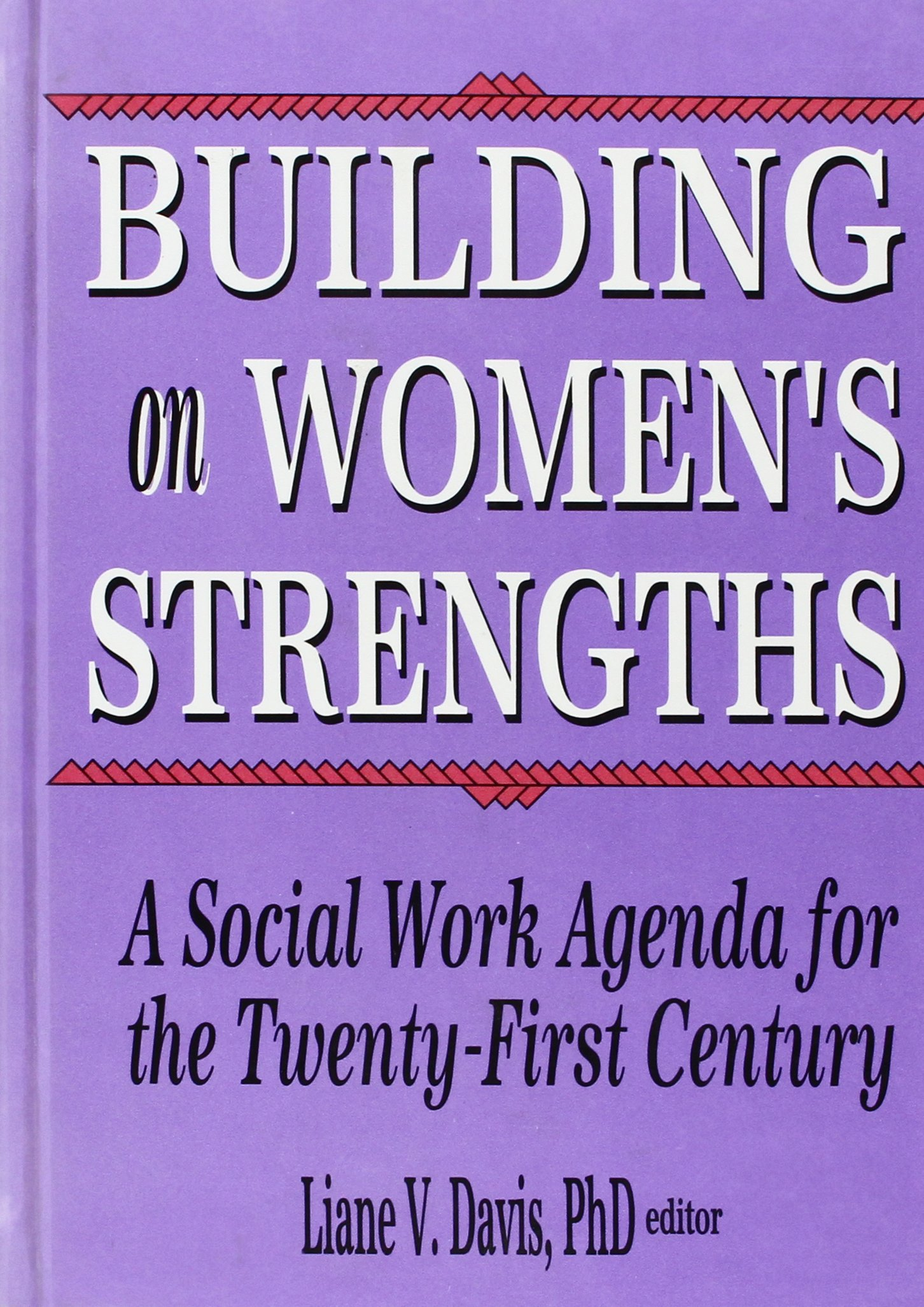 Building on Women¿s Strengths: A Social Work Agenda for the ...