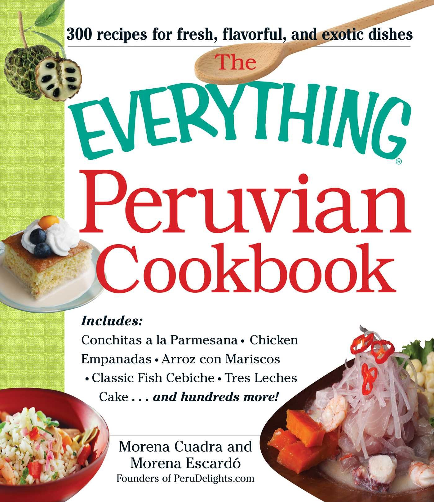 The Everything Peruvian Cookbook: Includes Conchitas a la Parmesana, Chicken Empanadas, Arroz con