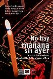 No hay mañana sin ayer: Batallas por la memoria y consolidación democrática en el Perú (Spanish Edition)