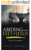 Abiding at the Feet of Jesus: A Study on the Beatitudes