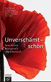 Unverschämt - schön: Sexualethik: evangelisch und lebensnah