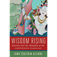 Wisdom Rising: Journey into the Mandala of the Empowered Feminine (English Edition)