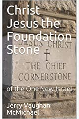 Christ Jesus the Foundation Stone: of the One New Israel (Gospel Tract Series Book 8) Kindle Edition