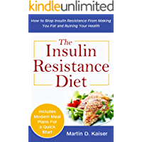 The Insulin Resistance Diet: How to Stop Insulin Resistance From Making You Fat and Ruining Your Health