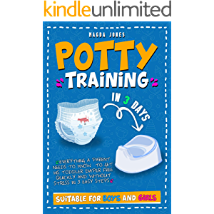 Potty Training in 3 Days: Everything a Parent Needs to Know to Get His Toddler Diaper Free Quickly and Without Stress in…