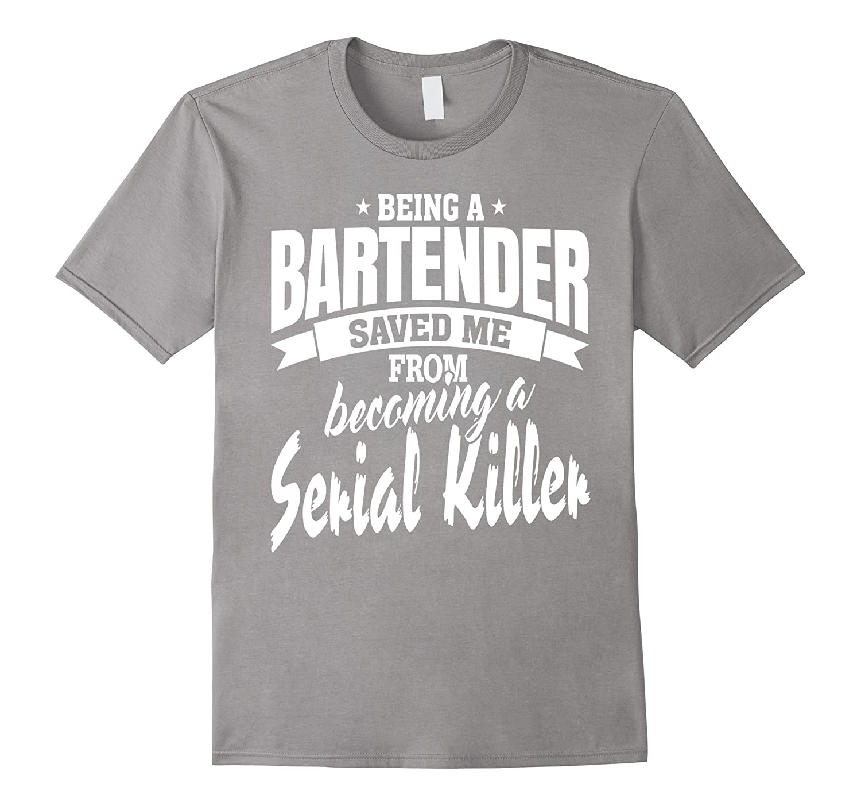 b16556f1 Being a Bartender Gifts Tee Shirt Clothing-TJ – theteejob