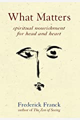 What Matters: Spiritual Nourishment for Head and Heart Paperback