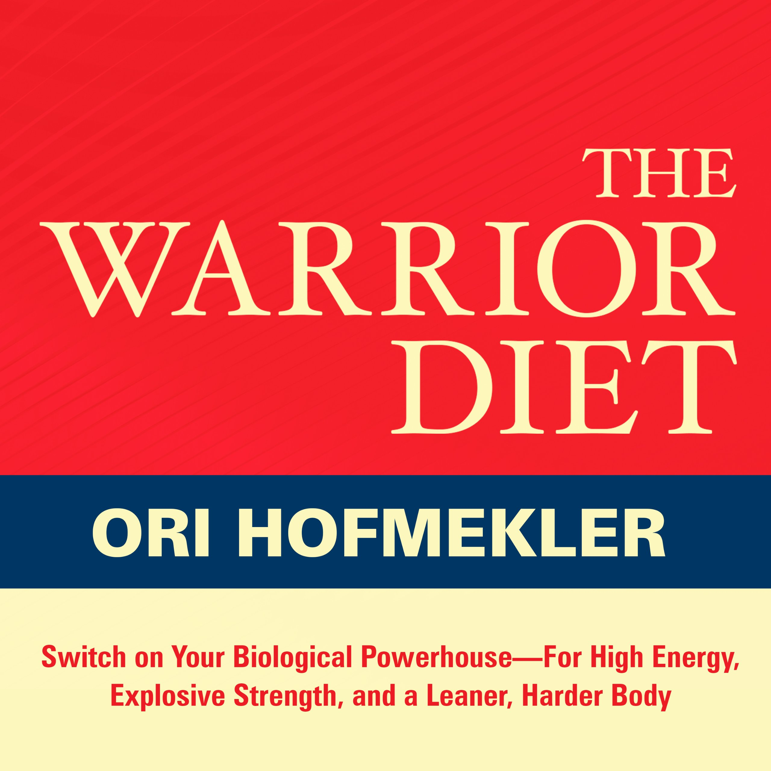 The Warrior Diet  Switch On Your Biological Powerhouse For High Energy Explosive Strength And A Leaner Harder Body