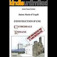 CONSTRUCTION D'UNE CATHEDRALE ROMANE: Les secrets de l'Architecte (French Edition)