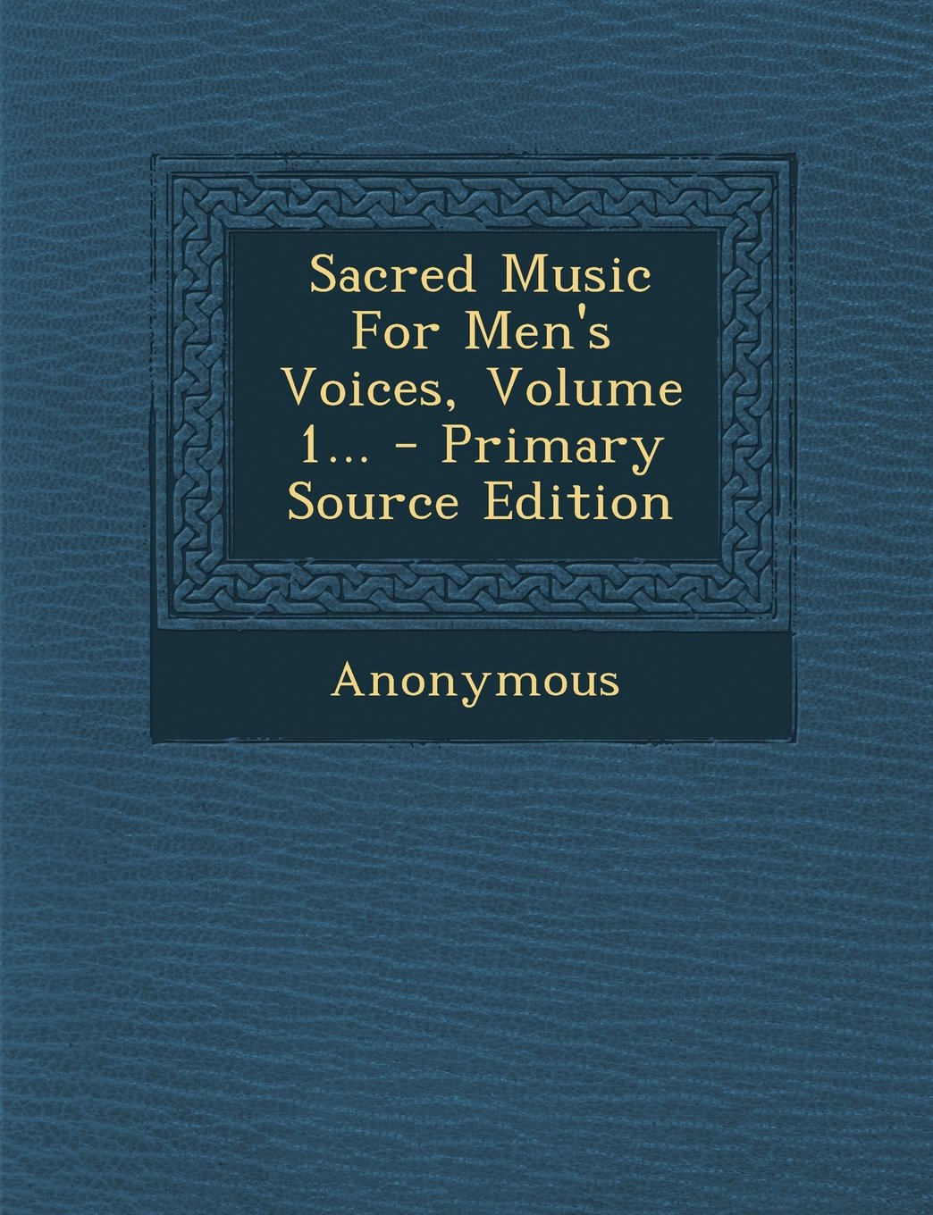 Download Sacred Music For Men's Voices, Volume 1... - Primary Source Edition PDF