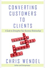 Converting Customers to Clients Kindle Edition