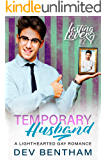 Temporary Husband: A Lighthearted Gay Romance (Lasting Love Book 2)