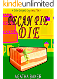 Pecan Pie Die (Killer Delights Cozy Mystery Book 3)
