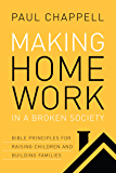Making Home Work in a Broken Society: Bible Principles for Raising Children and Building Families