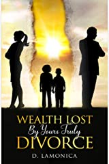 Wealth Lost By Yours Truly Divorce Kindle Edition