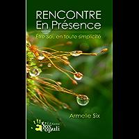 Rencontre en présence : Être Soi, en toute simplicité (French Edition)