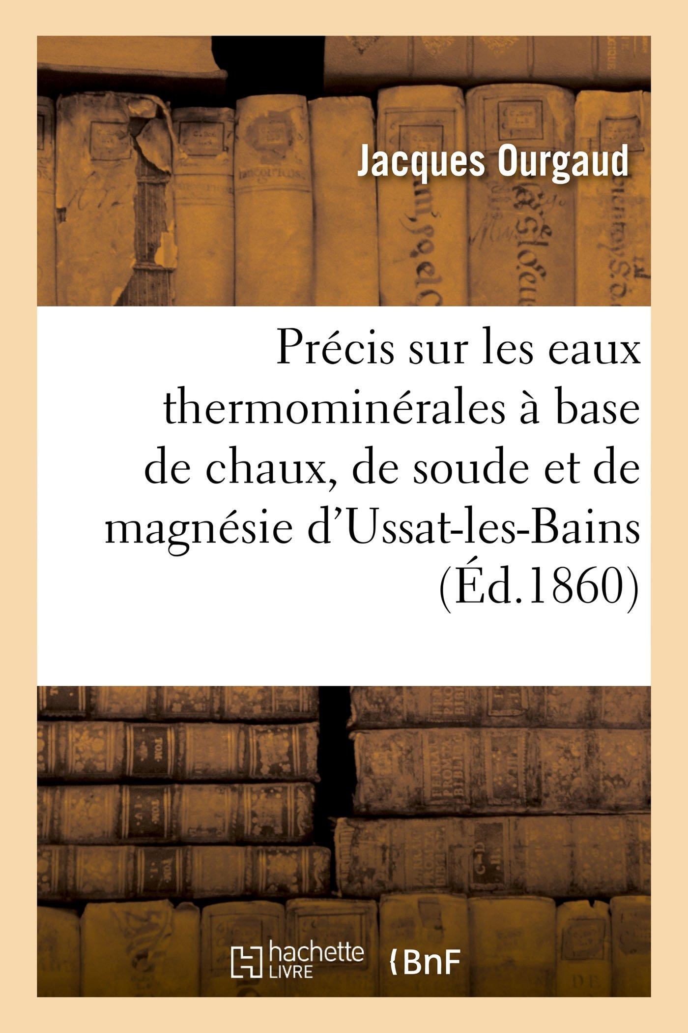 Précis sur les eaux thermominérales à base de chaux, de soude de magnésie dUssat-les-Bains Ariège Sciences: Amazon.es: OURGAUD-J: Libros en idiomas ...