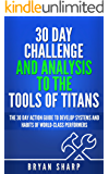 """Tools of Titans: 30 Day Challenge, and Analysis to the """"Tools of Titans"""": The 30 Day Action Guide to Master Tactics, Routines and Habits of Billionaires, Icons, and World-Class Performers"""