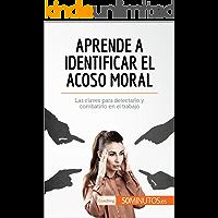 Aprende a identificar el acoso moral: Las claves para detectarlo y combatirlo en el trabajo (Coaching)