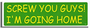 """""""Screw You Guys! I'm Going Home"""" New Funny Novelty Bumper Sticker/Decal South Park Tribute for Cars for Trucks for Adults"""