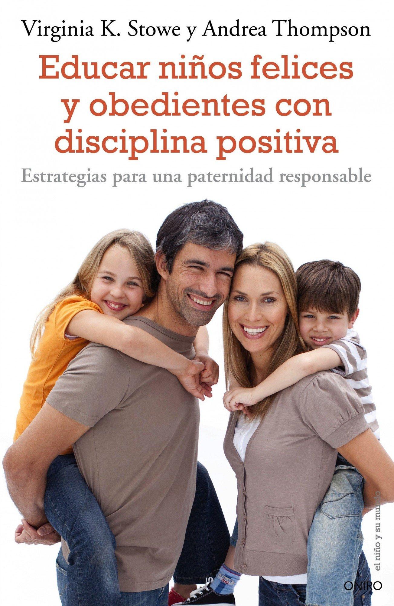 Resultado de imagen de Educar niños felices y obedientes con disciplina positiva : estrategias para una paternidad responsable / Virginia K. Stowe,