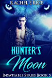 Hunter's Moon: Book 5 Insatiable series (Insatiable: The Lone Werewolf Finds His Mate)