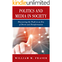 Politics and Media in Society: Discovering the Truth in an Era of Deceit and Disinformation