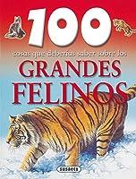 Grandes Felinos (100 Cosas Que Deberias Saber