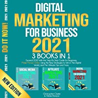Digital Marketing for Beginners 2021: Exceed 2020 Generating Passive Income with The Ultimate and Most Effective New…