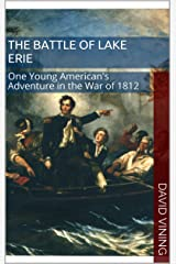 The Battle of Lake Erie: One Young American's Adventure in the War of 1812 Kindle Edition