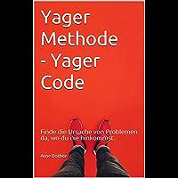 Yager Methode - Yager Code: Finde die Ursache von Problemen da, wo du nie hinkommst. (German Edition)