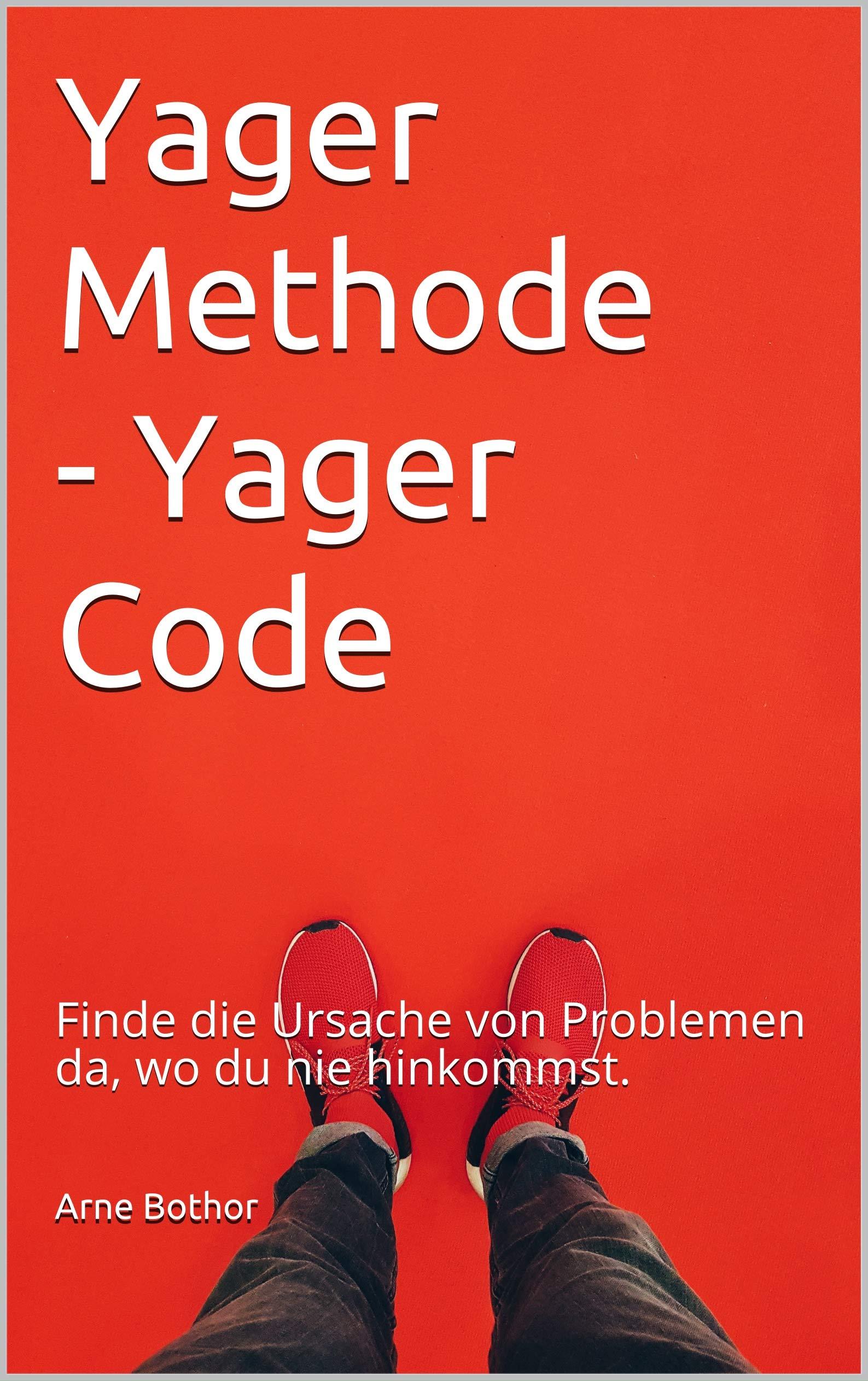 Yager Methode   Yager Code  Finde Die Ursache Von Problemen Da Wo Du Nie Hinkommst.