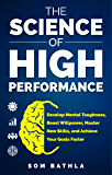 The Science of High Performance: Develop Mental Toughness, Boost Willpower, Master New Skills, and Achieve Your Goals Faster