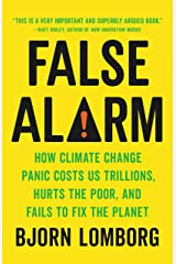 False Alarm: How Climate Change Panic Costs Us Trillions, Hurts the Poor, and Fails to Fix the Planet Kindle Edition