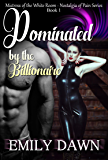 Dominated by the Billionaire - Nostalgia of Pain Series Book 1: The Mistress of the White Room - Alpha Romance Stories about Pain, Control, and Revenge ... of Pain - The Mistress of the White Room)