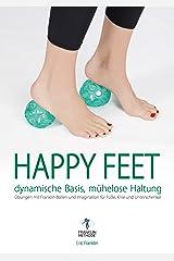 Happy Feet - dynamische Basis, mühelose Haltung: Übungen mit Franklin-Bällen und Imagination für Füße, Knie und Unterschenkel (German Edition) Kindle Edition