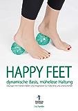 Happy Feet - dynamische Basis, mühelose Haltung: Übungen mit Franklin-Bällen und Imagination für Füße, Knie und Unterschenkel