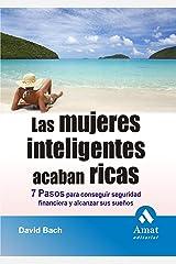 LAS MUJERES INTELIGENTES ACABAN RICAS: 7 pasos para conseguir seguridad financiera y alcanzar sus sueños (Spanish Edition) Kindle Edition