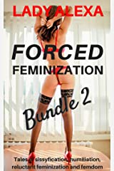 Forced Feminization Bundle 2: Tales of sissification, humiliation, reluctant feminization and femdom (Transgender and cross dressing) Kindle Edition