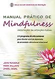 Manual Prático De Mindfulness: Um Programa de Oito Semanas Para Libertar Você da Depressão, da Ansiedade e do Estresse…