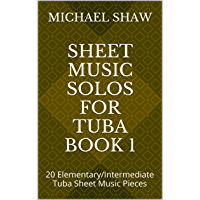Sheet Music Solos For Tuba Book 1: 20 Elementary/Intermediate Tuba Sheet Music Pieces book cover