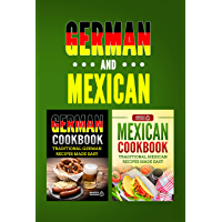 German Cookbook: Traditional German Recipes Made Easy & Mexican Cookbook: Traditional Mexican Recipes Made Easy