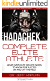 Complete Elite Athlete: What Every Elite Athlete Needs to Know for Success On and Off the Field (Volume 1)