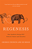 Regenesis: How Synthetic Biology Will Reinvent Nature and Ourselves