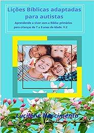 Lições bíblicas adaptadas para autistas: Aprendendo a viver com a bíblia: primários 7 a 8 anos de idade v.2