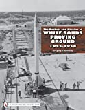 The Rockets and Missiles of White Sands Proving Ground: 1945-1958