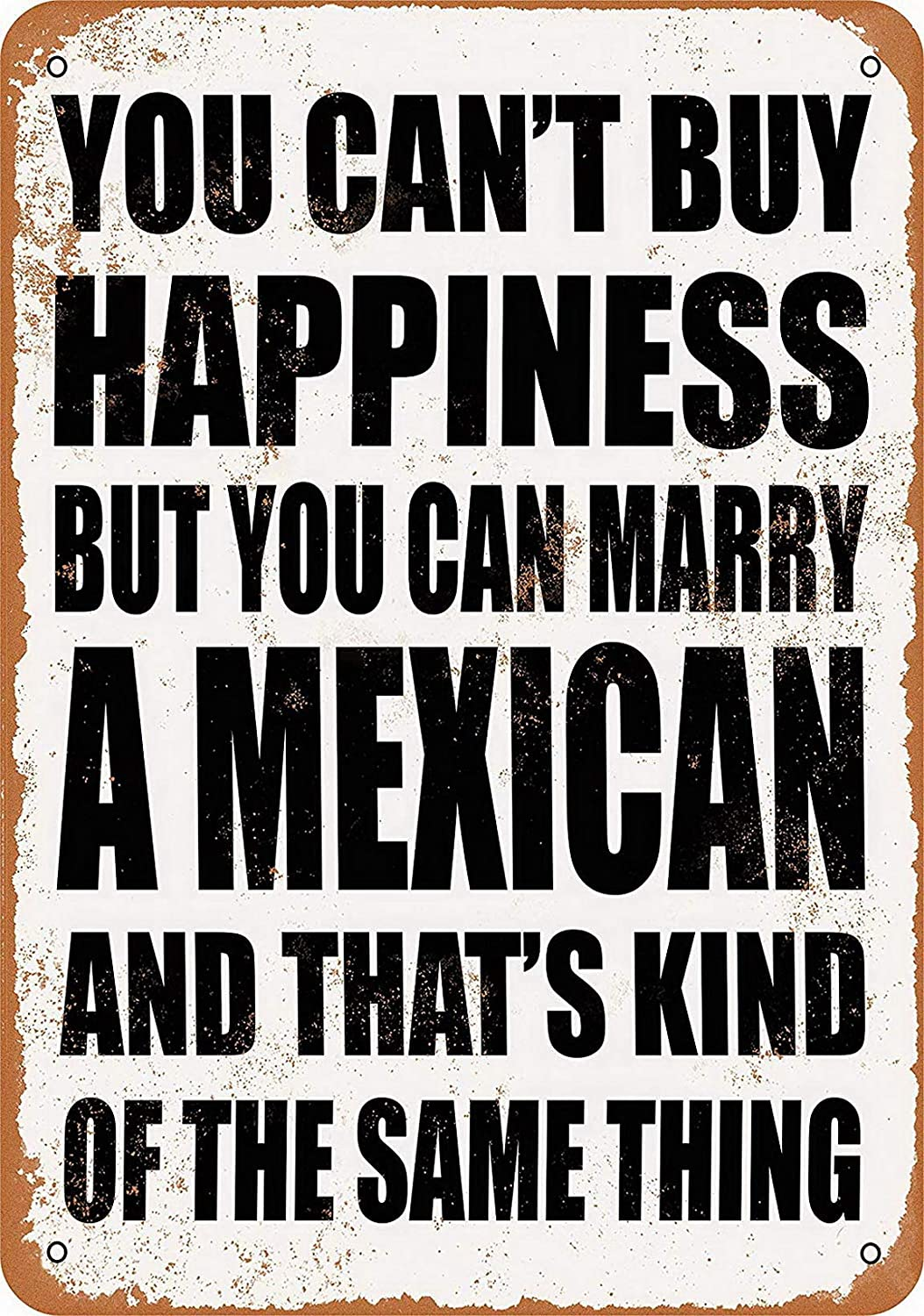 MariaP 8 x 12 Metal Sign - You Can't Buy Happiness BUT You CAN Marry A Mexican Vintage Style Tin Sign Wall Decor Art Street Yard Road Sign