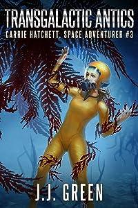 Transgalactic Antics (Carrie Hatchett, Space Adventurer Series Book 3)