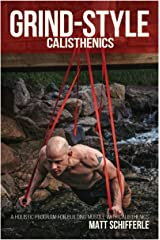 Grind Style Calisthenics: A Holistic Program For Building Muscle and Strength With Calisthenics Kindle Edition