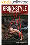 Grind Style Calisthenics: A Holistic Program For Building Muscle and Strength With Calisthenics